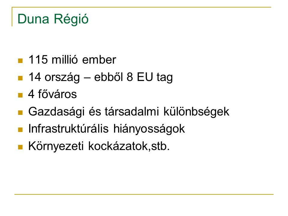 Duna Régió 115 millió ember 14 ország – ebből 8 EU tag 4 főváros Gazdasági és társadalmi különbségek Infrastruktúrális hiányosságok Környezeti kockáza