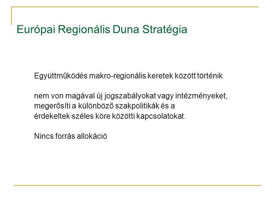 Európai Regionális Duna Stratégia Együttműködés makro-regionális keretek között történik nem von magával új jogszabályokat vagy intézményeket, megerős