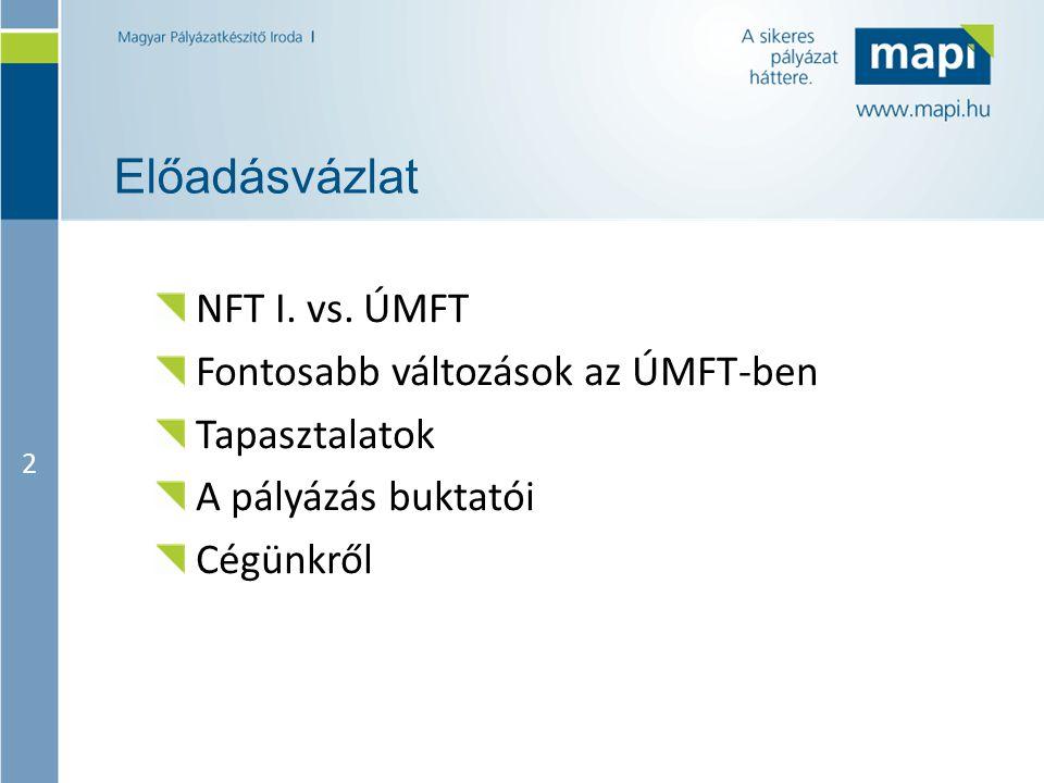 2 Előadásvázlat NFT I. vs. ÚMFT Fontosabb változások az ÚMFT-ben Tapasztalatok A pályázás buktatói Cégünkről
