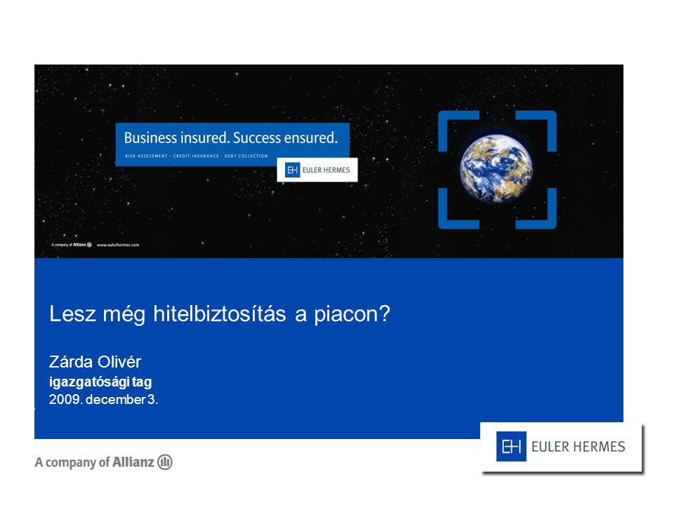 Zárda Olivér igazgatósági tag 2009. december 3. Lesz még hitelbiztosítás a piacon?