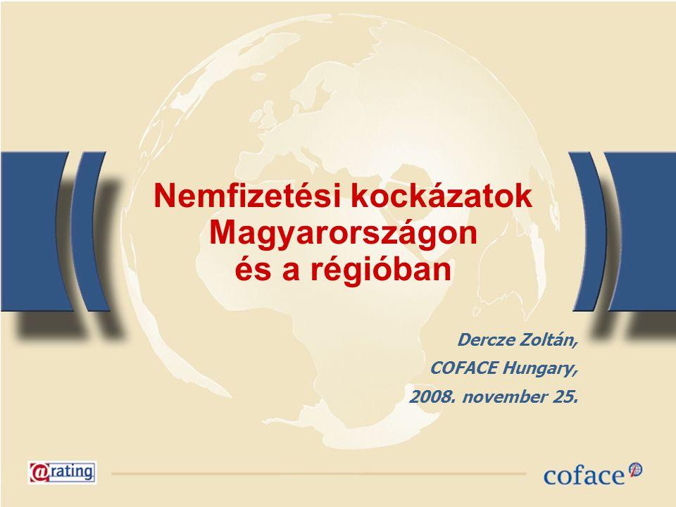 Nemfizetési kockázatok Magyarországon és a régióban Dercze Zoltán, COFACE Hungary, 2008.