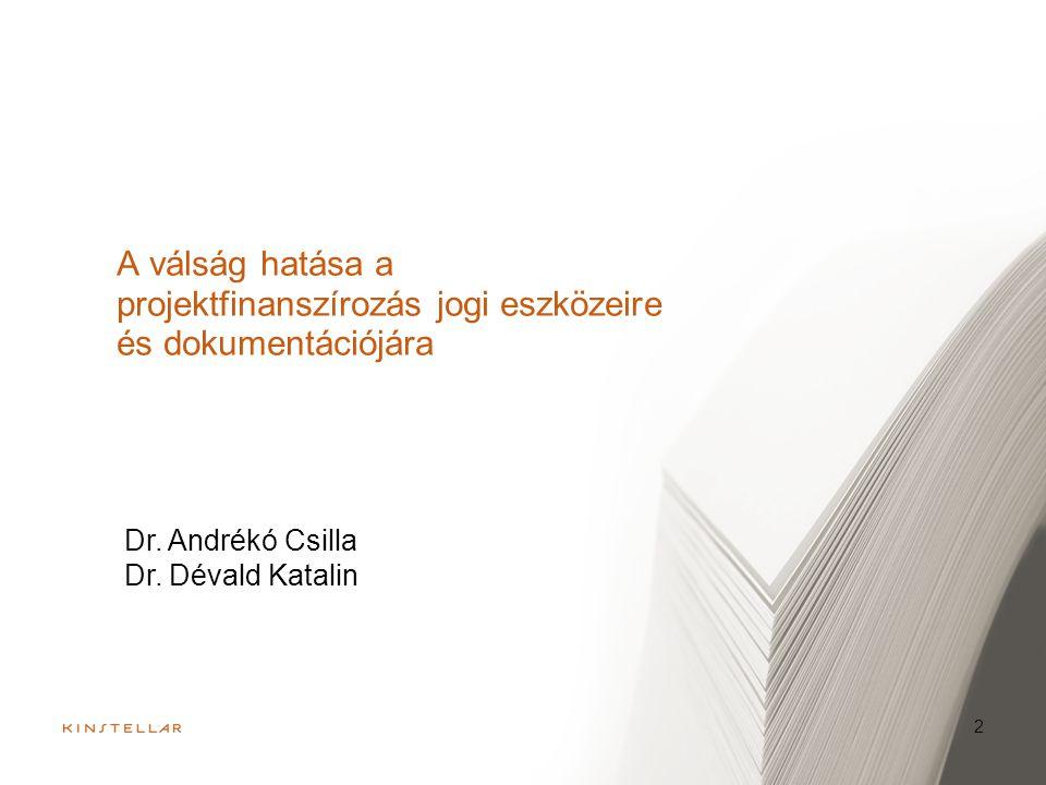 A válság hatása a projektfinanszírozás jogi eszközeire és dokumentációjára 2 Dr. Andrékó Csilla Dr. Dévald Katalin