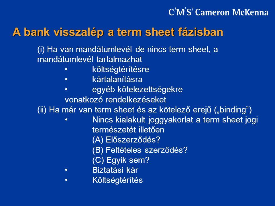 """(i) Ha van mandátumlevél de nincs term sheet, a mandátumlevél tartalmazhat költségtérítésre kártalanításra egyéb kötelezettségekre vonatkozó rendelkezéseket (ii) Ha már van term sheet és az kötelező erejű (""""binding ) Nincs kialakult joggyakorlat a term sheet jogi természetét illetően (A) Előszerződés."""