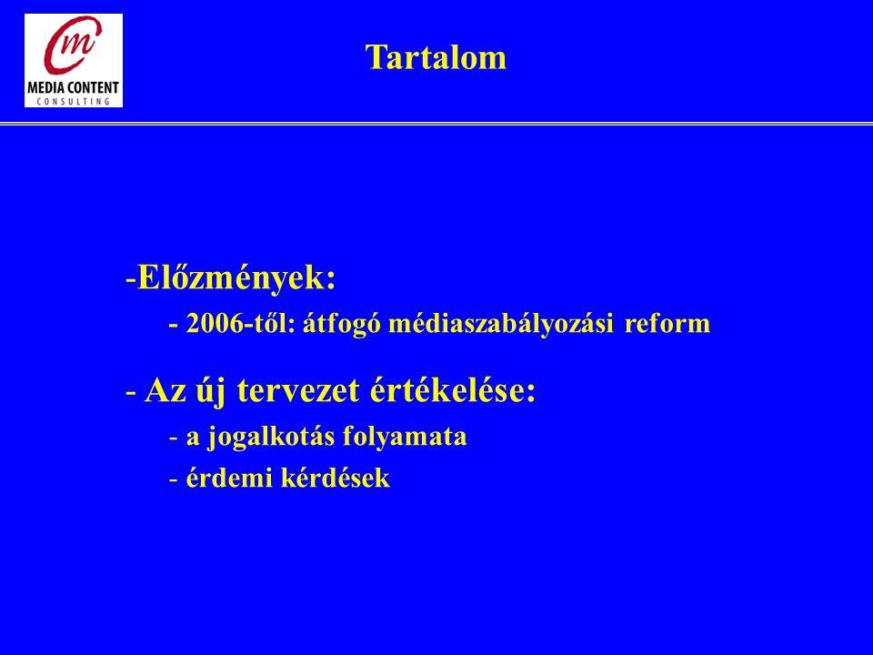 Tartalom -Előzmények: - 2006-től: átfogó médiaszabályozási reform - Az új tervezet értékelése: - a jogalkotás folyamata - érdemi kérdések
