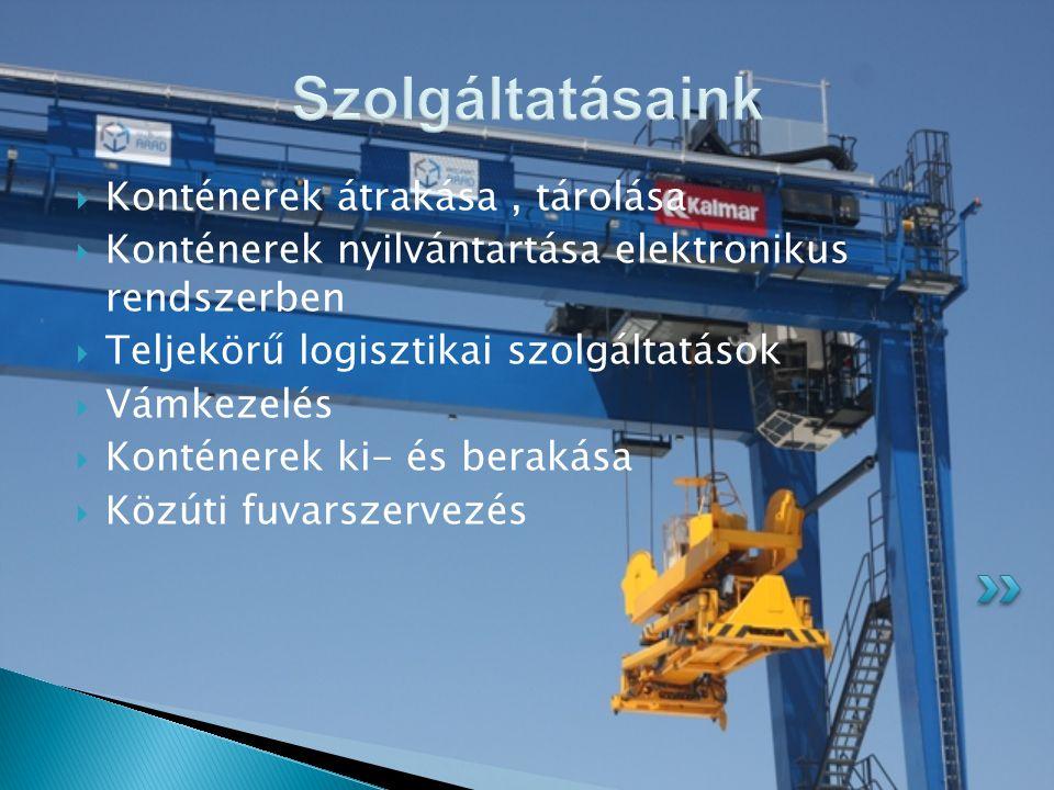 Szolgáltatásaink  Konténerek átrakása, tárolása  Konténerek nyilvántartása elektronikus rendszerben  Teljekörű logisztikai szolgáltatások  Vámkeze