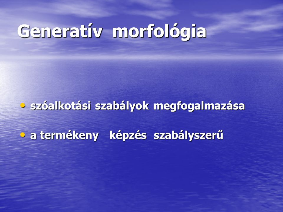 Morfológiai termékenység fokozatai  hatóköri korlátozások  szabály alkalmazhatósága  alapszavak tulajdonságai  megfelelő szemantikai osztály (vagy alosztály ) ( Booij ; 1977, Rajner 1988 ) ( Booij ; 1977, Rajner 1988 ) Elméleti kutatások morfológiai produktivitás statisztikai alapú kvantitatív vizsgálata ( Baayen, 1989 ) morfológiai produktivitás statisztikai alapú kvantitatív vizsgálata ( Baayen, 1989 ) ─ hátrány : a produktivitásfogalom a hangsúlyt a performanciaszintű valószínűségre teszi ─ hátrány : a produktivitásfogalom a hangsúlyt a performanciaszintű valószínűségre teszi természetes morfológia elmélete természetes morfológia elmélete ─ a produktivitás nem vezethető le sem a tipus, sem a minta szintjén megállapított gyakoriság, sem a szabályszerűség fogalmából ─ a produktivitás nem vezethető le sem a tipus, sem a minta szintjén megállapított gyakoriság, sem a szabályszerűség fogalmából ─ minél nagyobb nehézségek ellenére képes működni az adott képzésmód, annál produktívabbnak tekinthető ( Dressler, 1997; Dressler- Ladányi, 1998; 2000 ) ─ minél nagyobb nehézségek ellenére képes működni az adott képzésmód, annál produktívabbnak tekinthető ( Dressler, 1997; Dressler- Ladányi, 1998; 2000 )
