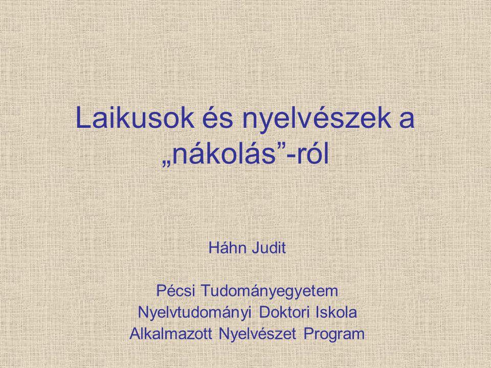"""Laikusok és nyelvészek a """"nákolás""""-ról Háhn Judit Pécsi Tudományegyetem Nyelvtudományi Doktori Iskola Alkalmazott Nyelvészet Program"""