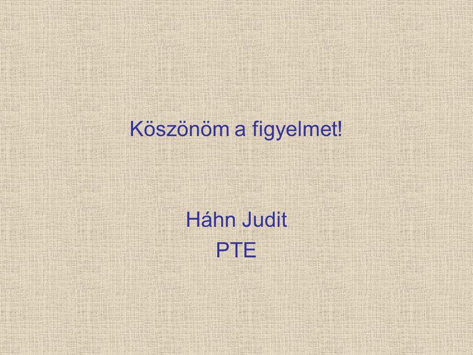 Köszönöm a figyelmet! Háhn Judit PTE