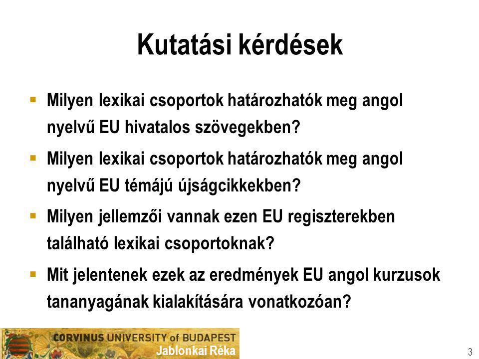 Jablonkai Réka Kutatási kérdések  Milyen lexikai csoportok határozhatók meg angol nyelvű EU hivatalos szövegekben.
