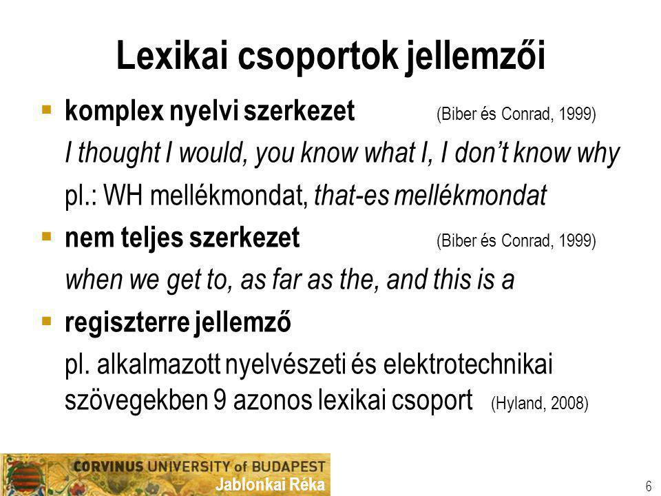 Jablonkai Réka Lexikai csoportok szerepe a szövegben a) vélemény, attitűd kifejezése and I think that, it is important to b) szövegszervezés on the other hand, in the context of c) referencia pl.