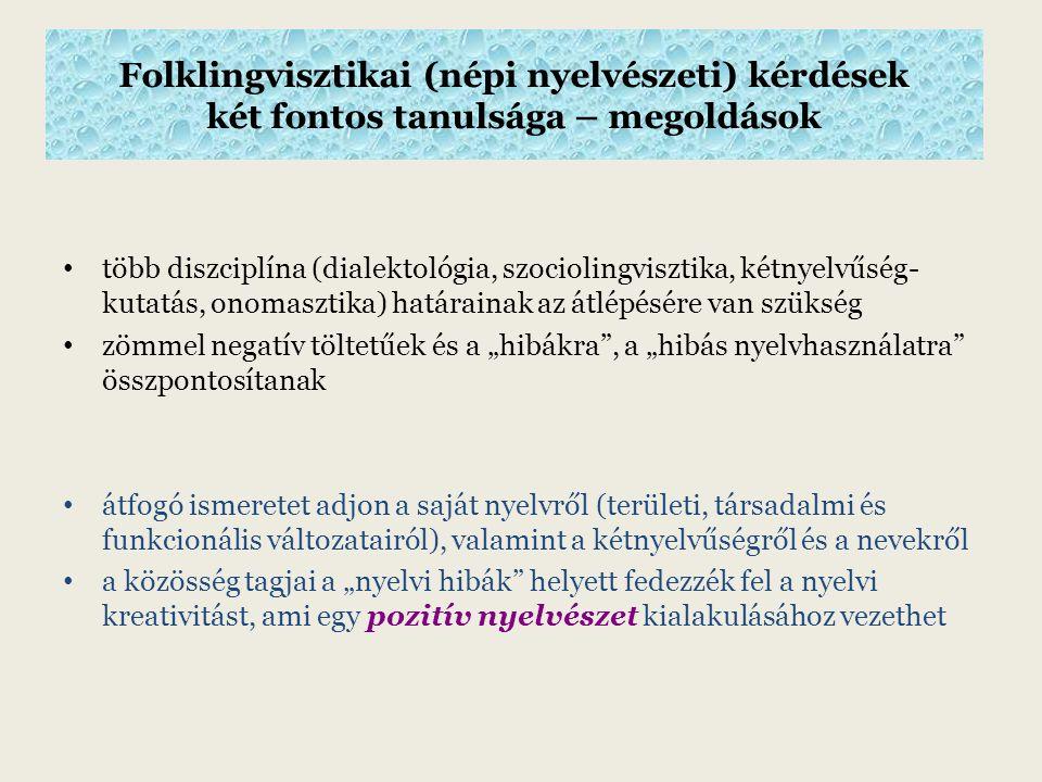 Módszer: az adatközlők kérdéseit megválaszolni Adatgyűjtés: 10 magyarországi román és 5 romániai román településen (1990–2013); interjúk, tesztek (hanghordozóra rögzítve), informális beszélgetések, megfigyelés; fényképek Adatértelmezés: a nyelvi adatok eltéréseinek/variabilitásának alfája és omegája: területi változat és standard változat/két nyelv; motivált, mindennek oka van (nem hiba!)