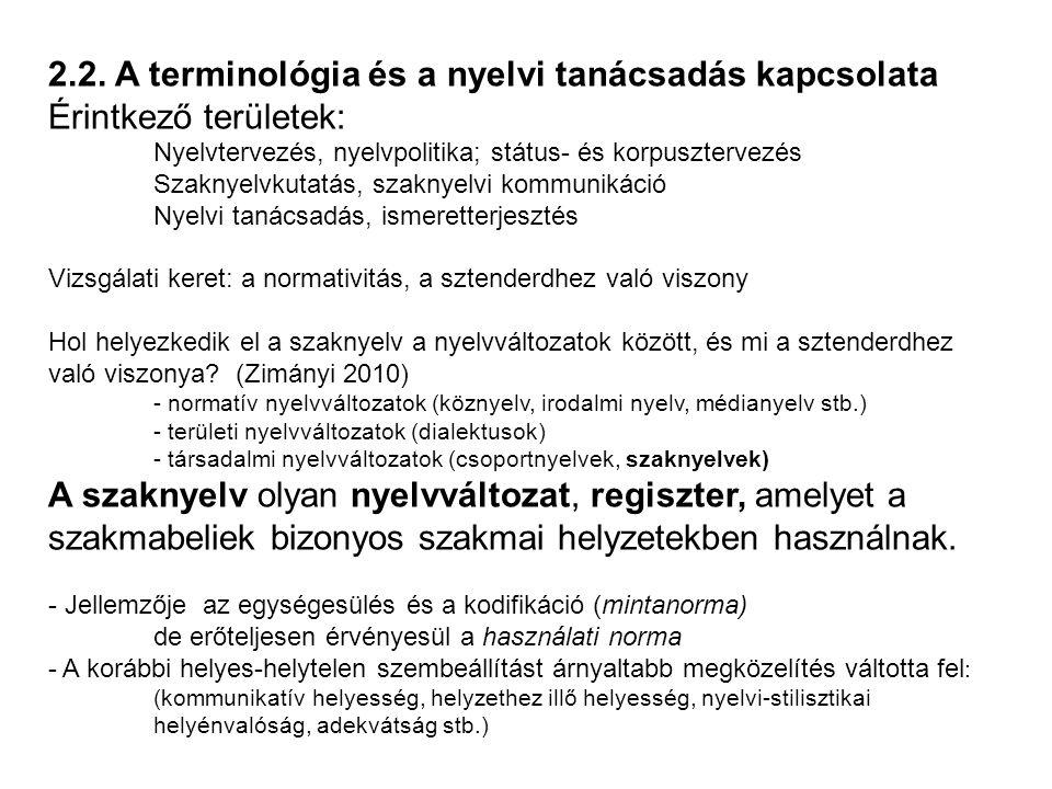 2.2. A terminológia és a nyelvi tanácsadás kapcsolata Érintkező területek: Nyelvtervezés, nyelvpolitika; státus- és korpusztervezés Szaknyelvkutatás,
