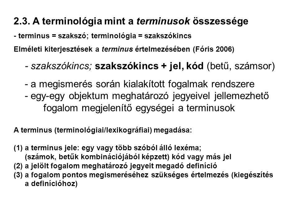 2.3. A terminológia mint a terminusok összessége - terminus = szakszó; terminológia = szakszókincs Elméleti kiterjesztések a terminus értelmezésében (