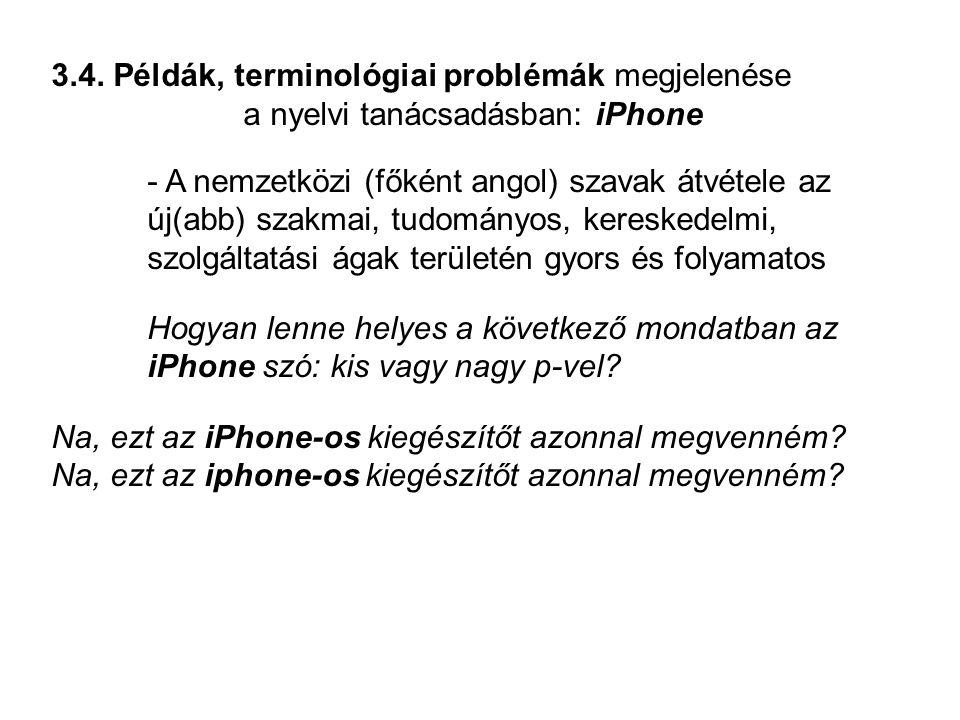 3.4. Példák, terminológiai problémák megjelenése a nyelvi tanácsadásban: iPhone - A nemzetközi (főként angol) szavak átvétele az új(abb) szakmai, tudo
