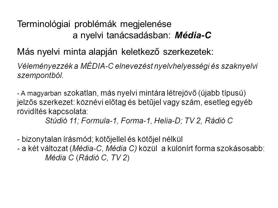Terminológiai problémák megjelenése a nyelvi tanácsadásban: Média-C Más nyelvi minta alapján keletkező szerkezetek: Véleményezzék a MÉDIA-C elnevezést nyelvhelyességi és szaknyelvi szempontból.