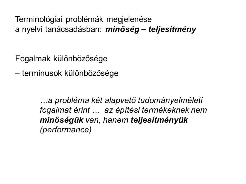 Terminológiai problémák megjelenése a nyelvi tanácsadásban: minőség – teljesítmény Fogalmak különbözősége – terminusok különbözősége …a probléma két alapvető tudományelméleti fogalmat érint … az építési termékeknek nem minőségük van, hanem teljesítményük (performance)