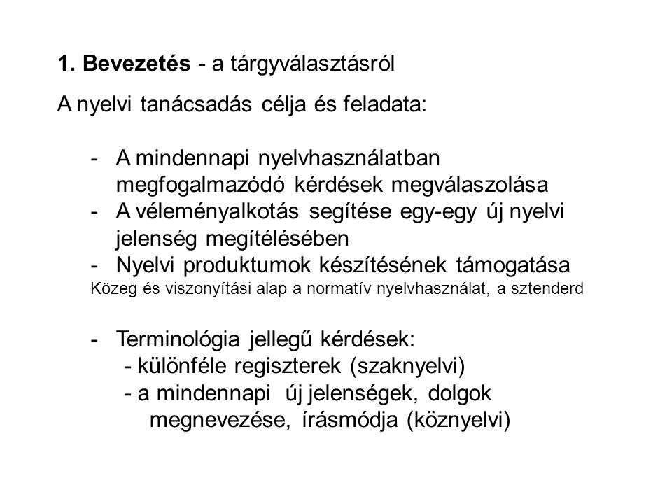 Terminológiai problémák megjelenése a nyelvi tanácsadásban: alakváltozatok elektronikus vagy elektronikai A magyar nyelvű fordításban szereplő elektronikus, vagy a korábbi magyar jogszabályban szereplő elektronikai kifejezés a helyes.