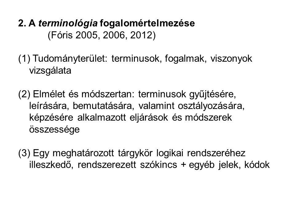 2. A terminológia fogalomértelmezése (Fóris 2005, 2006, 2012) (1) Tudományterület: terminusok, fogalmak, viszonyok vizsgálata (2) Elmélet és módszerta