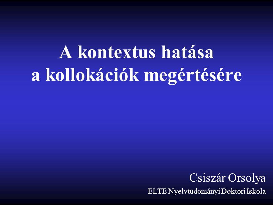 A kontextus hatása a kollokációk megértésére Csiszár Orsolya ELTE Nyelvtudományi Doktori Iskola
