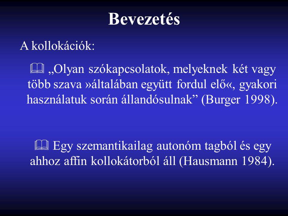 """Bevezetés A kollokációk:  """"Olyan szókapcsolatok, melyeknek két vagy több szava »általában együtt fordul elő«, gyakori használatuk során állandósulnak (Burger 1998)."""