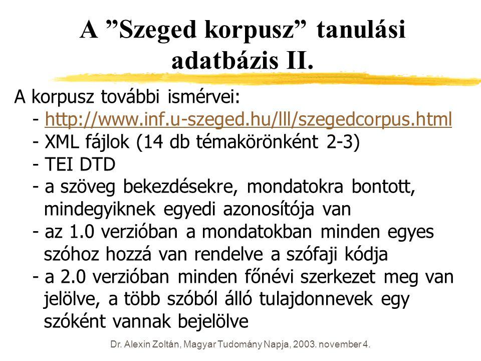 """Dr. Alexin Zoltán, Magyar Tudomány Napja, 2003. november 4. A """"Szeged korpusz"""" tanulási adatbázis II. A korpusz további ismérvei: - http://www.inf.u-s"""