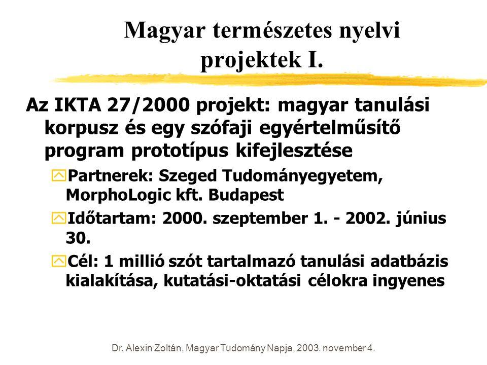 Dr. Alexin Zoltán, Magyar Tudomány Napja, 2003. november 4. Magyar természetes nyelvi projektek I. Az IKTA 27/2000 projekt: magyar tanulási korpusz és