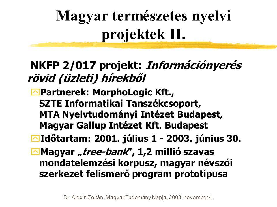 Dr. Alexin Zoltán, Magyar Tudomány Napja, 2003. november 4. Magyar természetes nyelvi projektek II. NKFP 2/017 projekt: Információnyerés rövid (üzleti