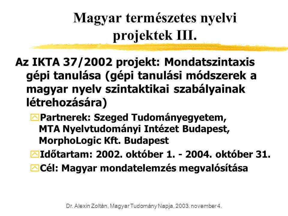 Dr. Alexin Zoltán, Magyar Tudomány Napja, 2003. november 4. Magyar természetes nyelvi projektek III. Az IKTA 37/2002 projekt: Mondatszintaxis gépi tan