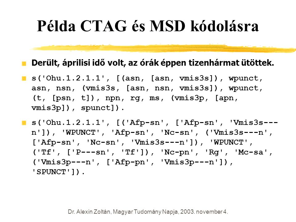 Dr. Alexin Zoltán, Magyar Tudomány Napja, 2003. november 4. Példa CTAG és MSD kódolásra Derült, áprilisi idő volt, az órák éppen tizenhármat ütöttek.