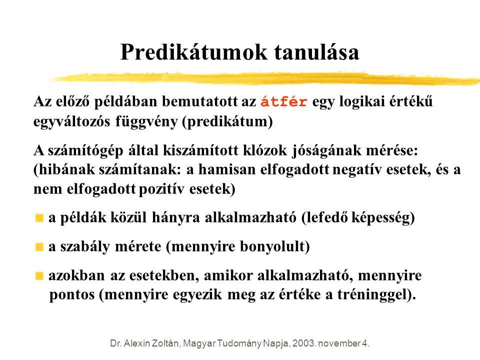 Dr. Alexin Zoltán, Magyar Tudomány Napja, 2003. november 4. Predikátumok tanulása Az előző példában bemutatott az átfér egy logikai értékű egyváltozós