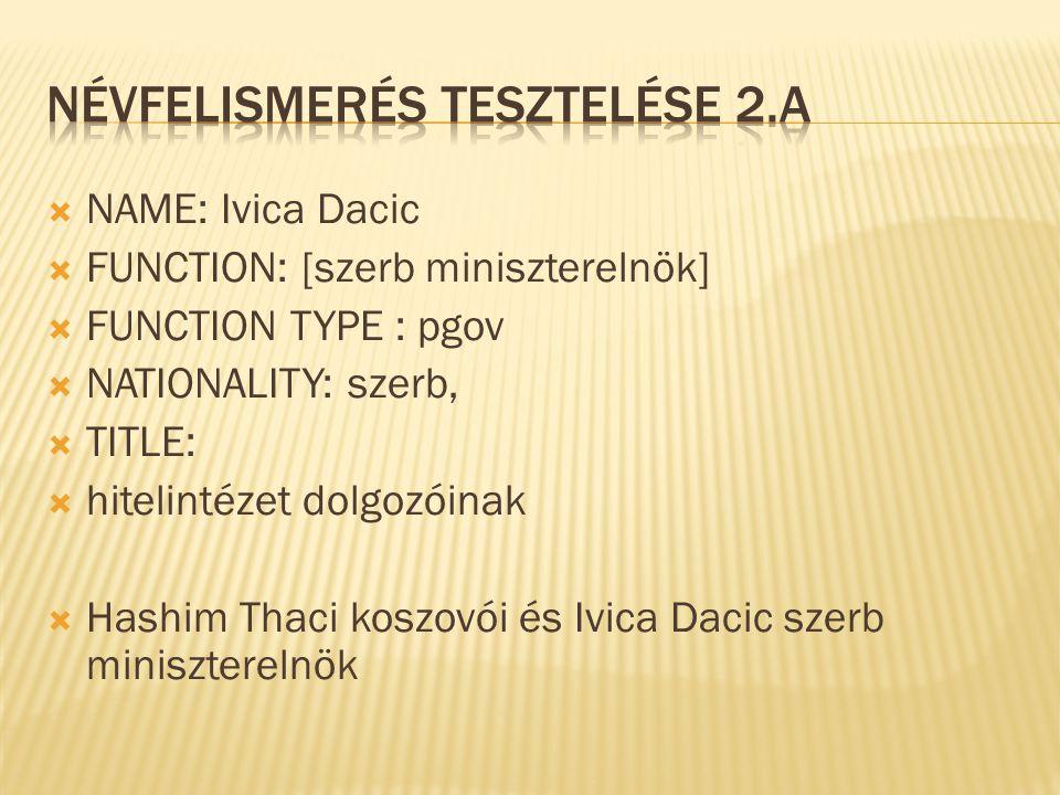  NAME: Ivica Dacic  FUNCTION: [szerb miniszterelnök]  FUNCTION TYPE : pgov  NATIONALITY: szerb,  TITLE:  hitelintézet dolgozóinak  Hashim Thaci koszovói és Ivica Dacic szerb miniszterelnök