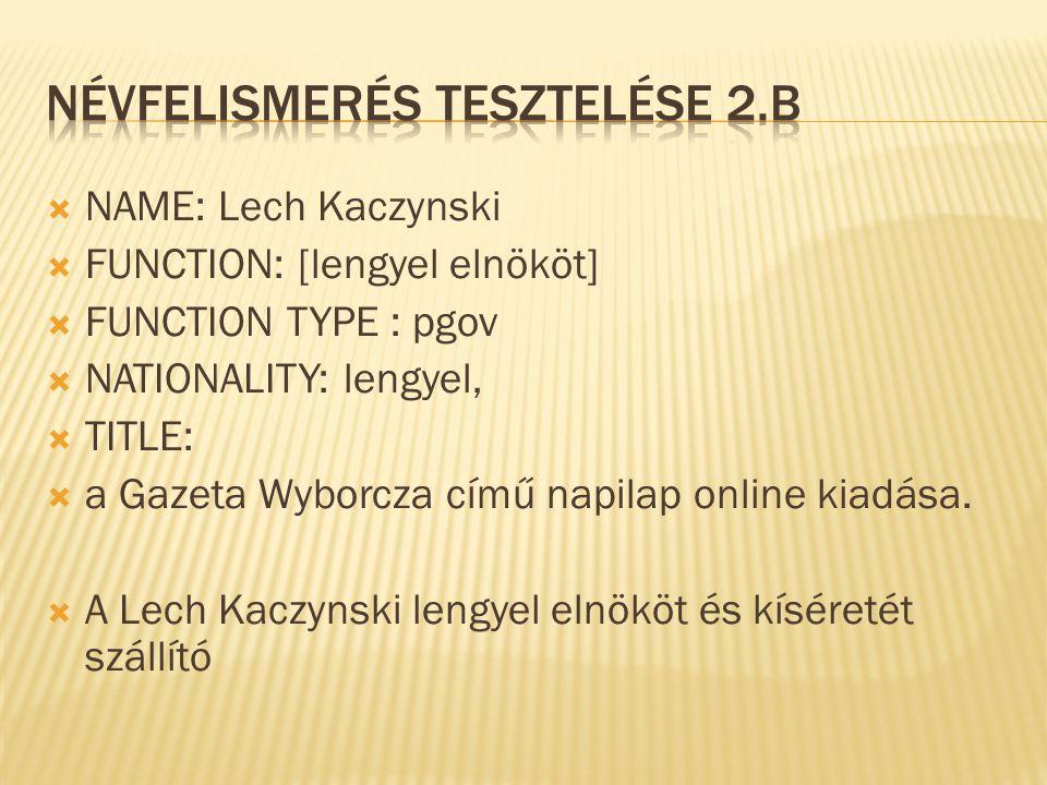  NAME: Lech Kaczynski  FUNCTION: [lengyel elnököt]  FUNCTION TYPE : pgov  NATIONALITY: lengyel,  TITLE:  a Gazeta Wyborcza című napilap online kiadása.