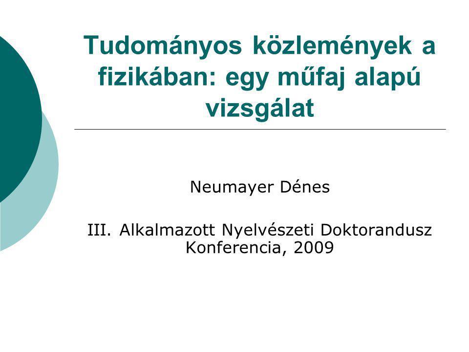Tanulságok, nehézségek  A CARS modell alkalmazhatónak bizonyult a magyar szövegekre  A magyar nyelvű cikkek száma igen alacsony  Úgy tűnik a fizikusok nagyrészt angolul írják meg publikációikat  Feltehetően igen kevés fordítás történik a területen (eredeti terv: fordítások összevetése)
