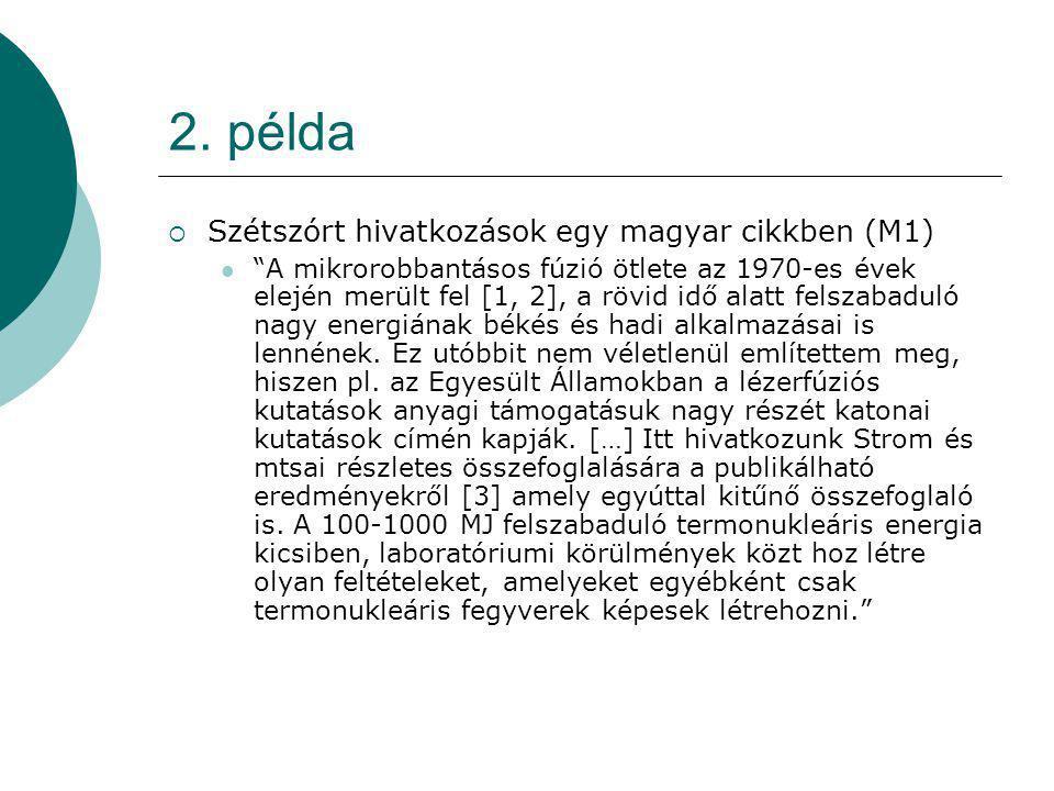 """2. példa  Szétszórt hivatkozások egy magyar cikkben (M1) """"A mikrorobbantásos fúzió ötlete az 1970-es évek elején merült fel [1, 2], a rövid idő alatt"""
