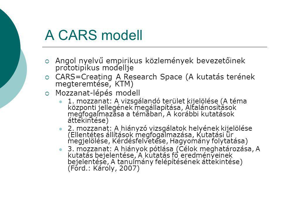 A CARS modell  Angol nyelvű empirikus közlemények bevezetőinek prototipikus modellje  CARS=Creating A Research Space (A kutatás terének megteremtése, KTM)  Mozzanat-lépés modell 1.