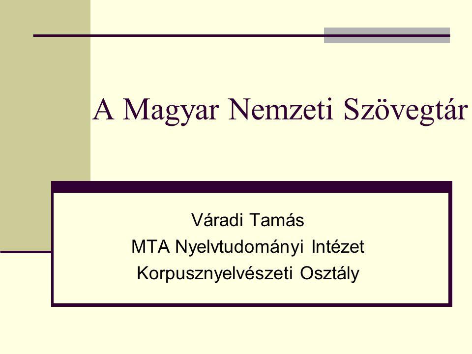 A Magyar Nemzeti Szövegtár Váradi Tamás MTA Nyelvtudományi Intézet Korpusznyelvészeti Osztály