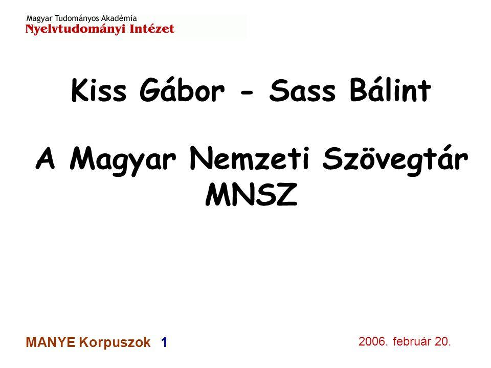 2006. február 20. MANYE Korpuszok 1 Kiss Gábor - Sass Bálint A Magyar Nemzeti Szövegtár MNSZ