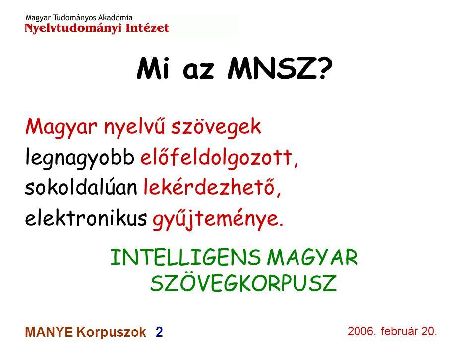 2006. február 20. MANYE Korpuszok 2 Mi az MNSZ? Magyar nyelvű szövegek legnagyobb előfeldolgozott, sokoldalúan lekérdezhető, elektronikus gyűjteménye.