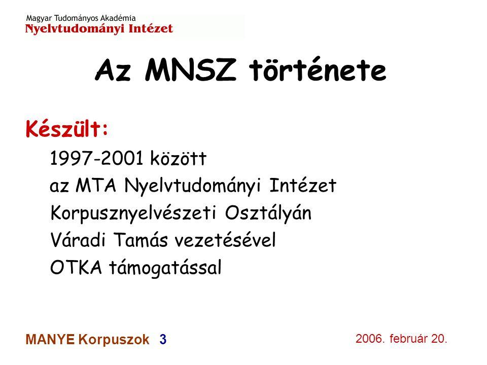 2006. február 20. MANYE Korpuszok 3 Az MNSZ története Készült: 1997-2001 között az MTA Nyelvtudományi Intézet Korpusznyelvészeti Osztályán Váradi Tamá