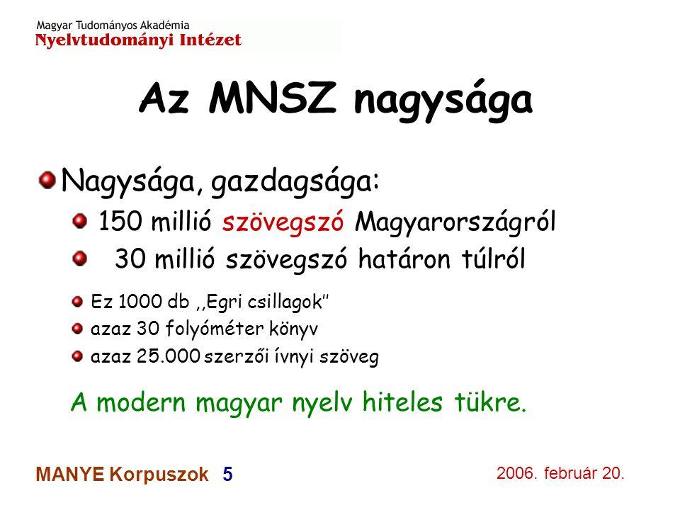 2006. február 20. MANYE Korpuszok 5 Az MNSZ nagysága Nagysága, gazdagsága: 150 millió szövegszó Magyarországról 30 millió szövegszó határon túlról Ez