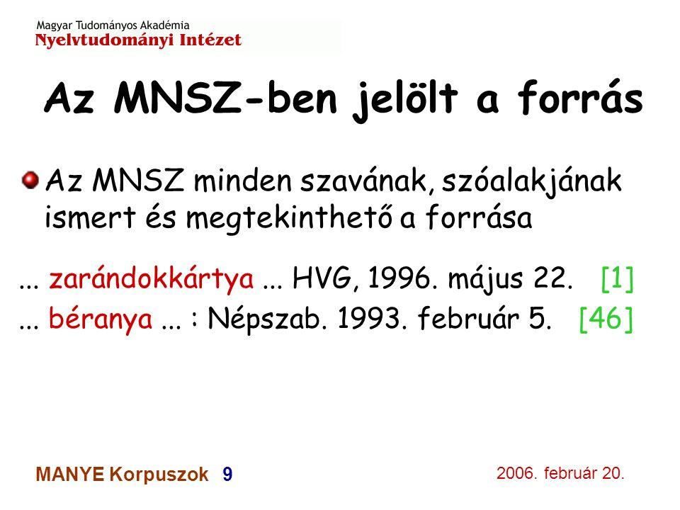 2006. február 20. MANYE Korpuszok 9 Az MNSZ-ben jelölt a forrás Az MNSZ minden szavának, szóalakjának ismert és megtekinthető a forrása... zarándokkár