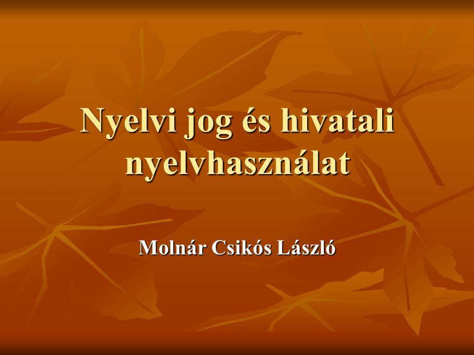 Nyelvi jog és hivatali nyelvhasználat Molnár Csikós László