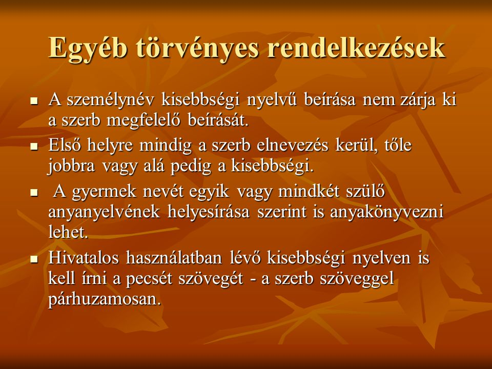 Egyéb törvényes rendelkezések A személynév kisebbségi nyelvű beírása nem zárja ki a szerb megfelelő beírását. A személynév kisebbségi nyelvű beírása n