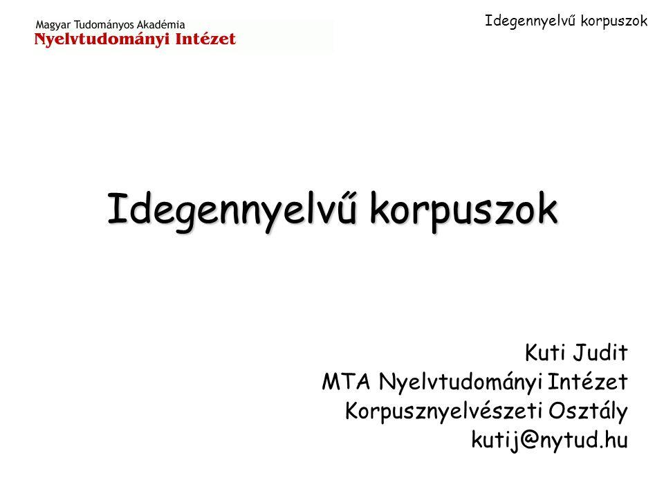 Idegennyelvű korpuszok Kuti Judit MTA Nyelvtudományi Intézet Korpusznyelvészeti Osztály kutij@nytud.hu