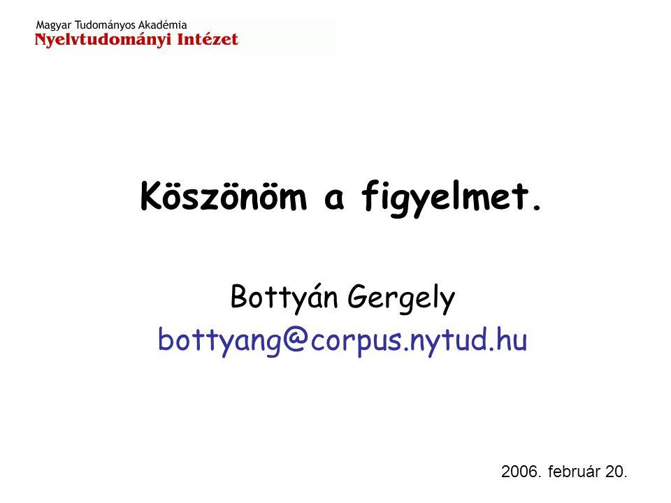 2006. február 20. Köszönöm a figyelmet. Bottyán Gergely bottyang@corpus.nytud.hu