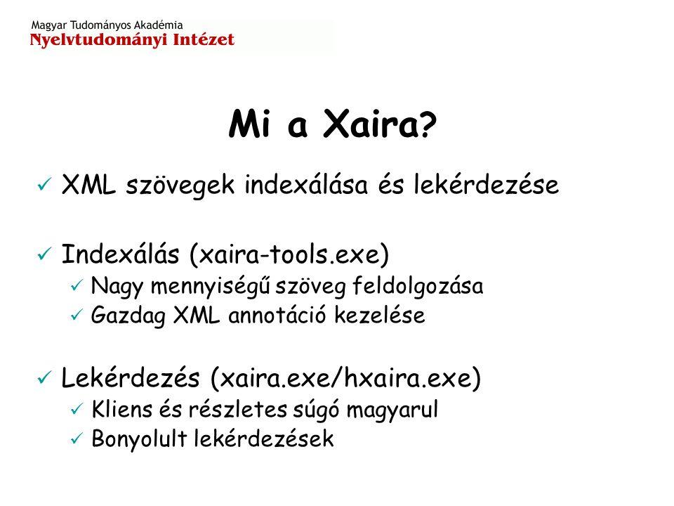 Mi a Xaira ? XML szövegek indexálása és lekérdezése Indexálás (xaira-tools.exe) Nagy mennyiségű szöveg feldolgozása Gazdag XML annotáció kezelése Leké