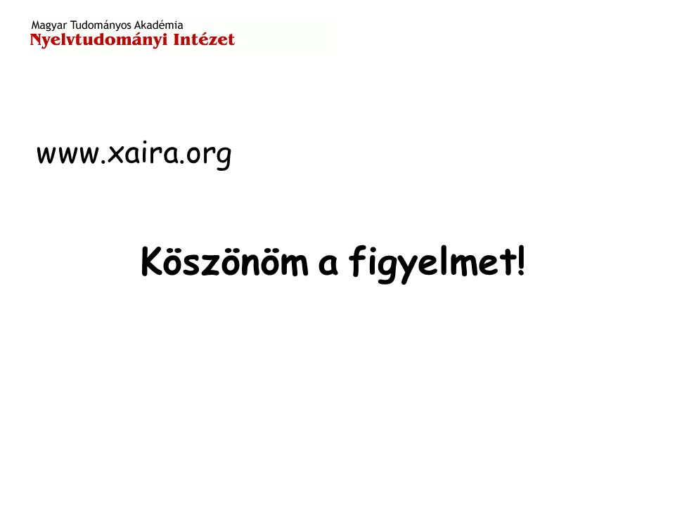 www.xaira.org Köszönöm a figyelmet!