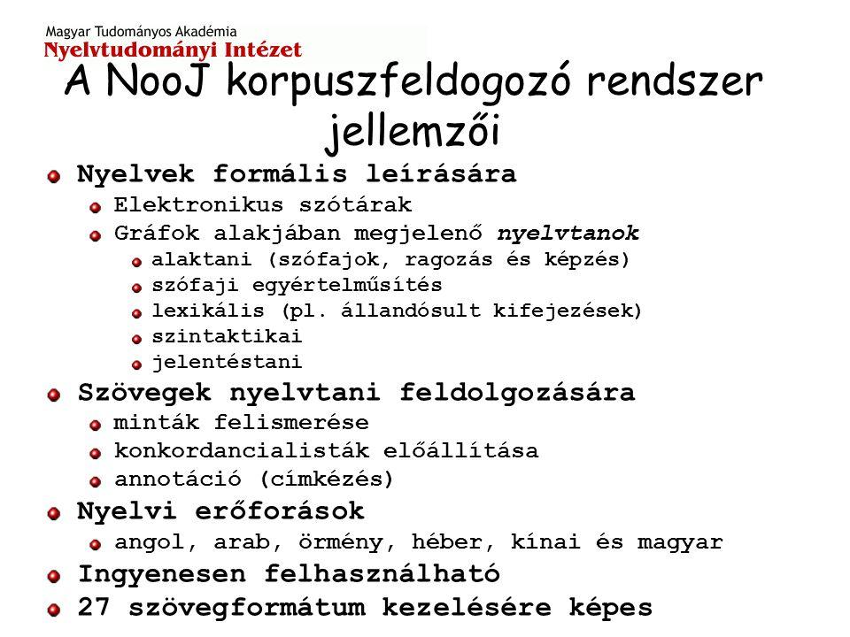 A NooJ korpuszfeldogozó rendszer jellemzői Nyelvek formális leírására Elektronikus szótárak Gráfok alakjában megjelenő nyelvtanok alaktani (szófajok, ragozás és képzés) szófaji egyértelműsítés lexikális (pl.