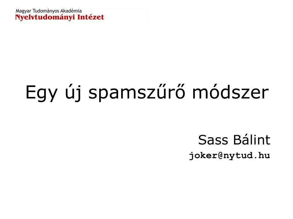 Egy új spamszűrő módszer Sass Bálint joker@nytud.hu