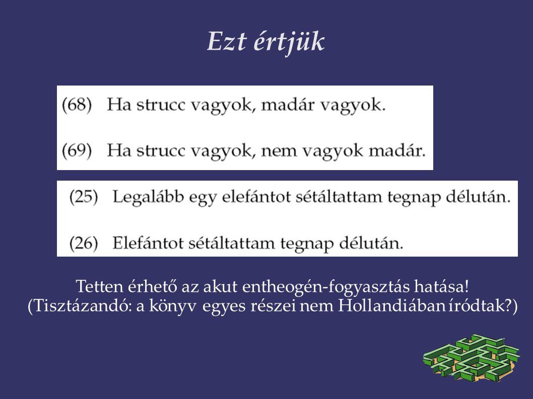 Ezt értjük Tetten érhető az akut entheogén-fogyasztás hatása! (Tisztázandó: a könyv egyes részei nem Hollandiában íródtak?) 